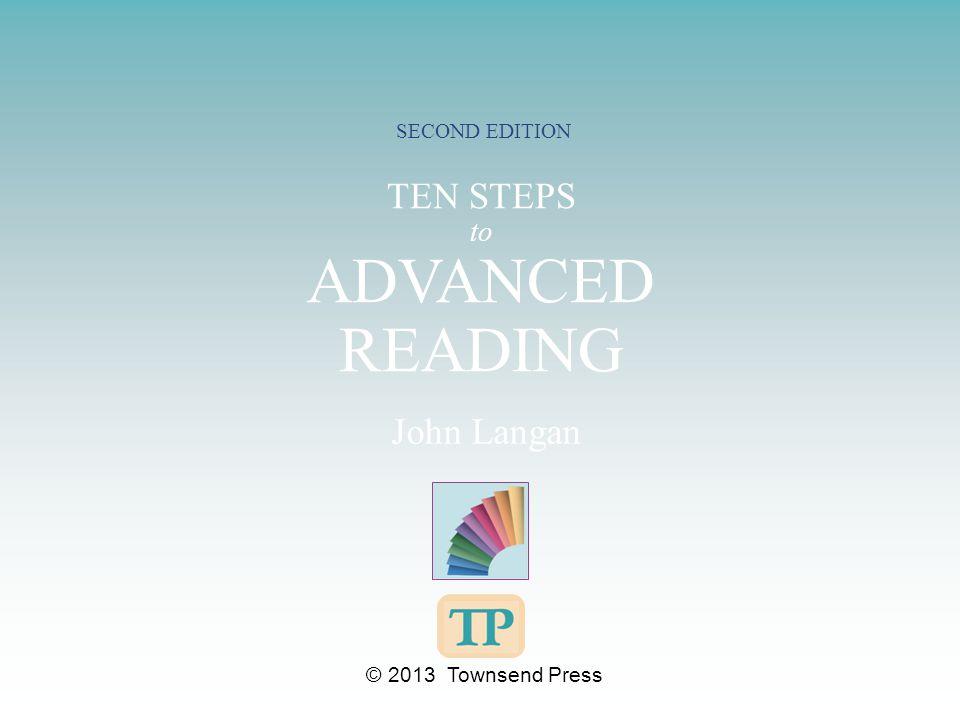 TEN STEPS to ADVANCED READING SECOND EDITION John Langan © 2013 Townsend Press
