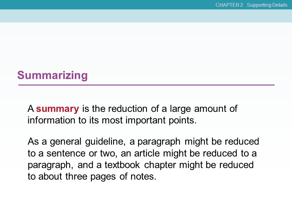 Summarizing A summary is the reduction of a large amount of information to its most important points. As a general guideline, a paragraph might be red