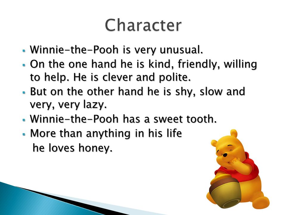  Winnie-the-Pooh is very unusual.  On the one hand he is kind, friendly, willing to help.