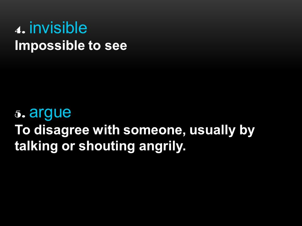 4. invisible Impossible to see 5.