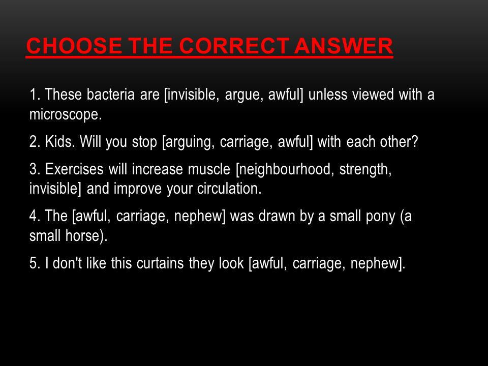 CHOOSE THE CORRECT ANSWER 1.