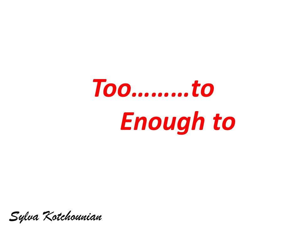 Too………to Enough to Sylva Kotchounian