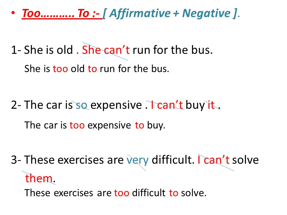 Too……….. To :- [ Affirmative + Negative ]. 1- She is old.