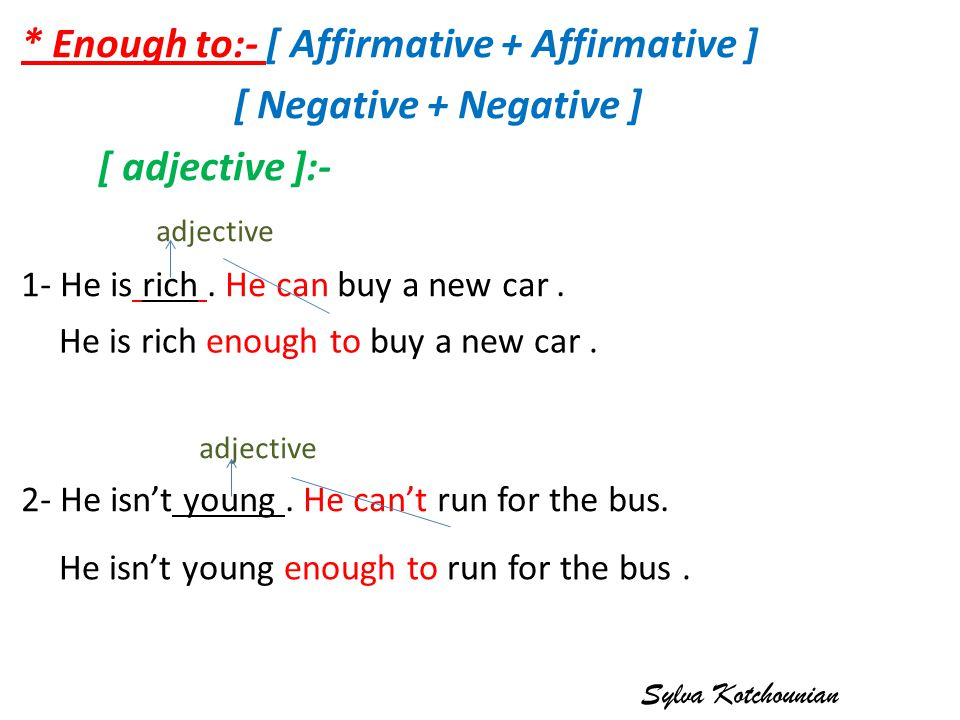 * Enough to:- [ Affirmative + Affirmative ] [ Negative + Negative ] [ adjective ]:- adjective 1- He is rich.