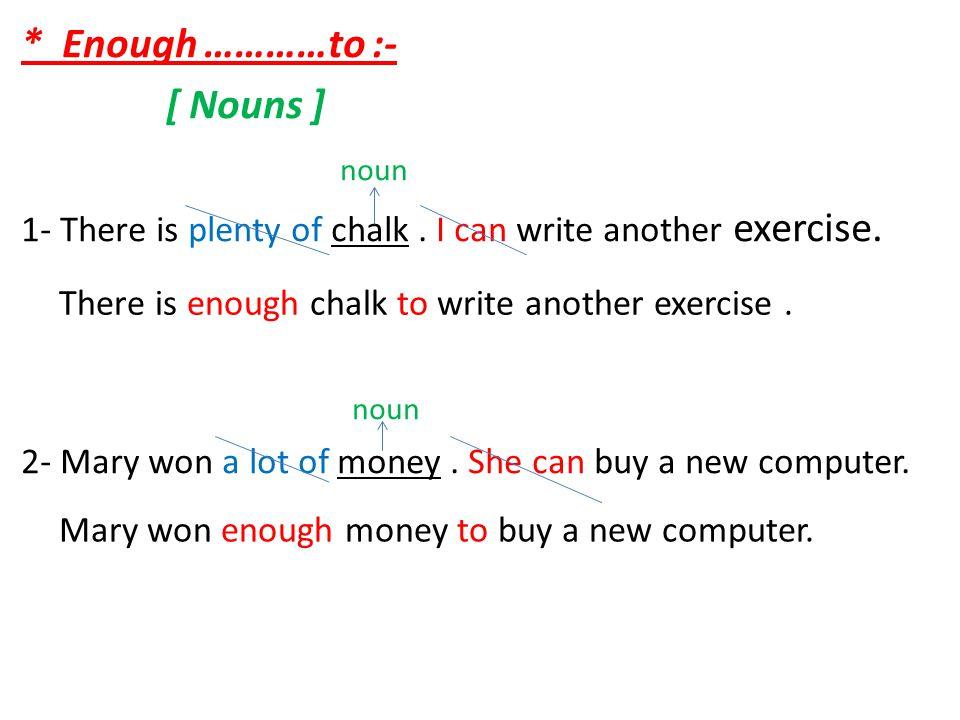 * Enough …………to :- [ Nouns ] noun 1- There is plenty of chalk.