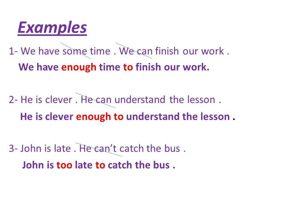 Examples 1- We have some time. We can finish our work.