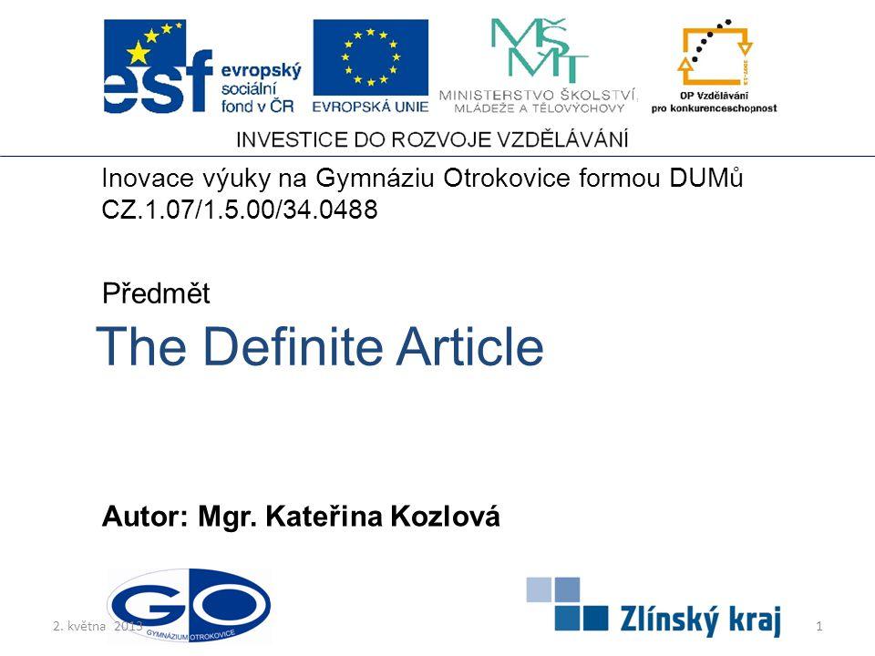 The Definite Article Autor: Mgr. Kateřina Kozlová Předmět Inovace výuky na Gymnáziu Otrokovice formou DUMů CZ.1.07/1.5.00/34.0488 12. května 2013