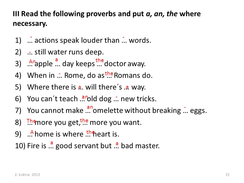 III Read the following proverbs and put a, an, the where necessary.