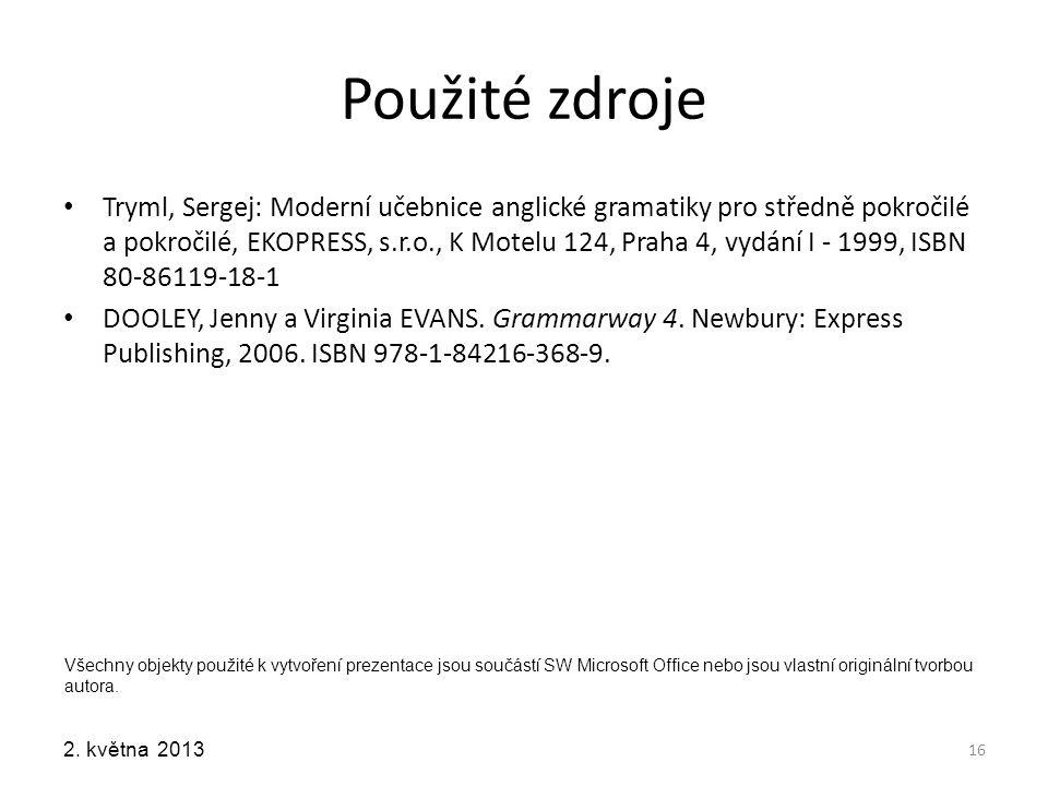 2. května 2013 Použité zdroje Tryml, Sergej: Moderní učebnice anglické gramatiky pro středně pokročilé a pokročilé, EKOPRESS, s.r.o., K Motelu 124, Pr