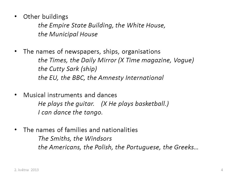 Other buildings the Empire State Building, the White House, the Municipal House The names of newspapers, ships, organisations the Times, the Daily Mir