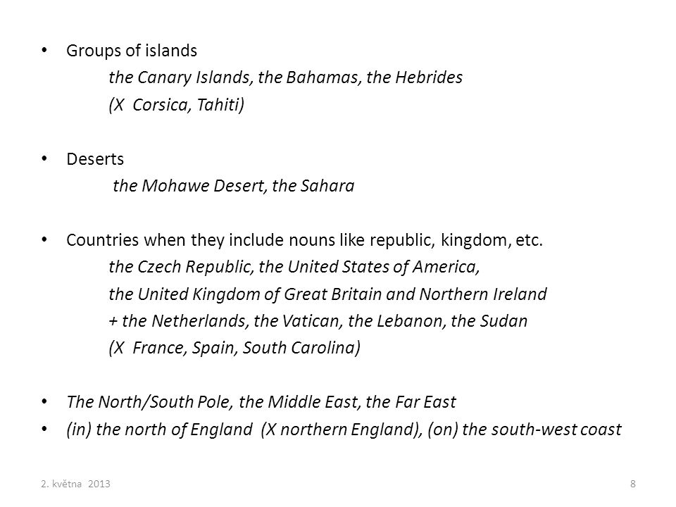 Groups of islands the Canary Islands, the Bahamas, the Hebrides (X Corsica, Tahiti) Deserts the Mohawe Desert, the Sahara Countries when they include