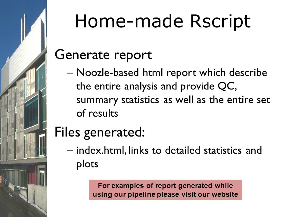 Home-made Rscript Generate report – Noozle-based html report which describe the entire analysis and provide QC, summary statistics as well as the enti