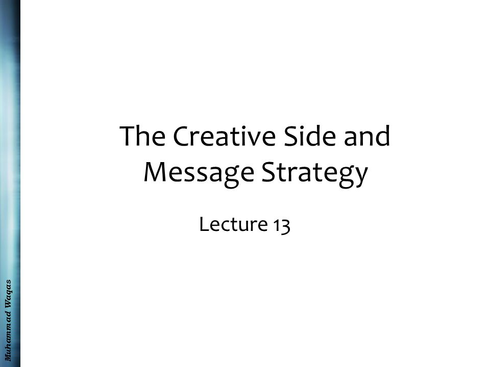 Muhammad Waqas The Creative Side and Message Strategy Lecture 13