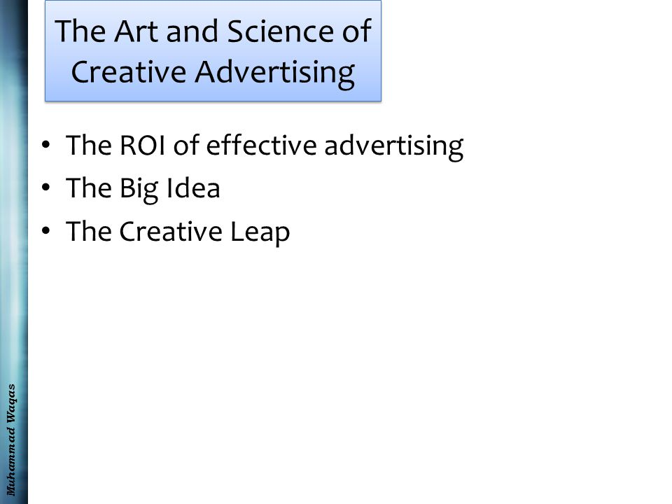 The Art and Science of Creative Advertising The ROI of effective advertising The Big Idea The Creative Leap