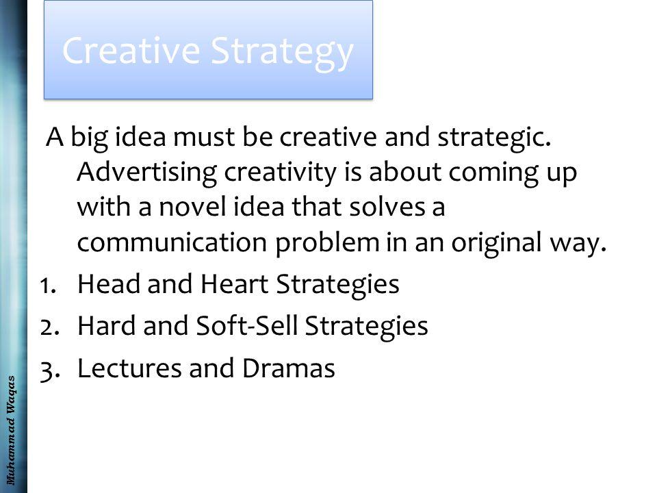 Muhammad Waqas Creative Strategy A big idea must be creative and strategic.