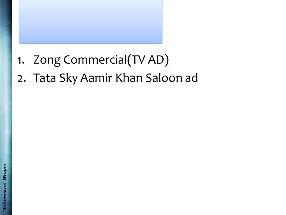 Muhammad Waqas 1.Zong Commercial(TV AD) 2.Tata Sky Aamir Khan Saloon ad