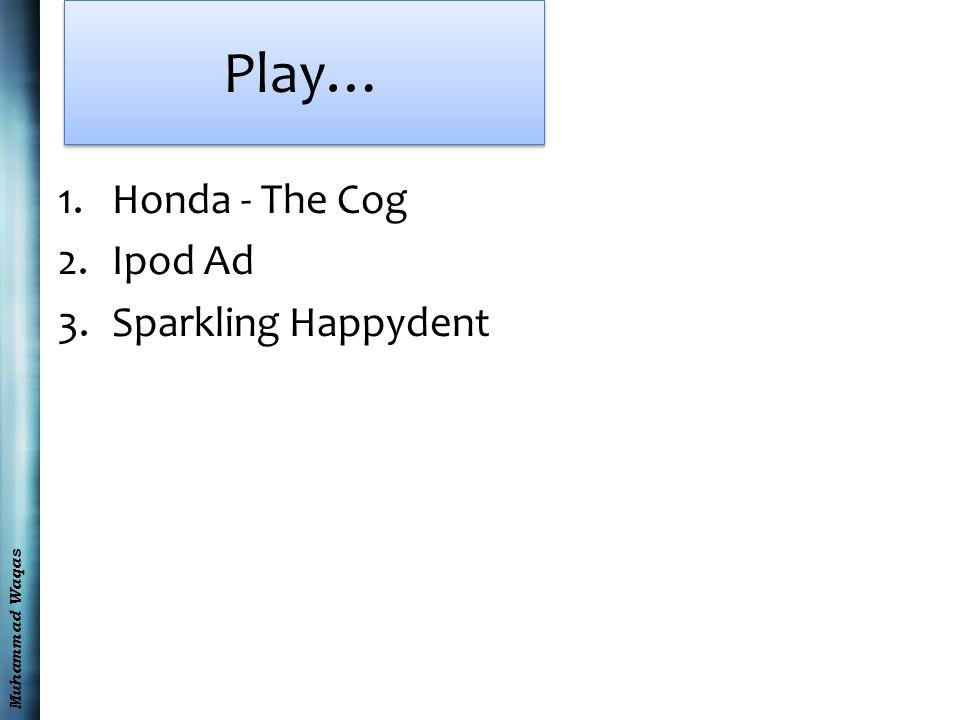 Muhammad Waqas Play… 1.Honda - The Cog 2.Ipod Ad 3.Sparkling Happydent