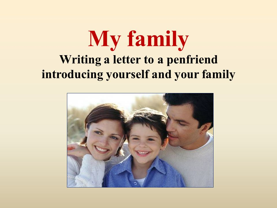My family Writing a letter to a penfriend introducing yourself and your family