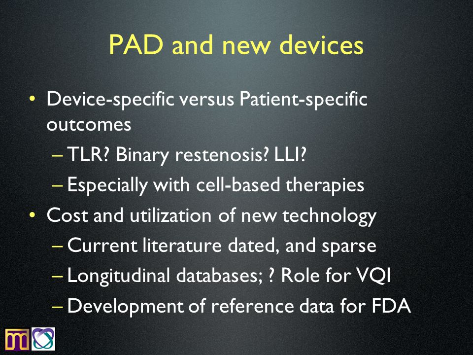 PAD and new devices Device-specific versus Patient-specific outcomes –TLR.