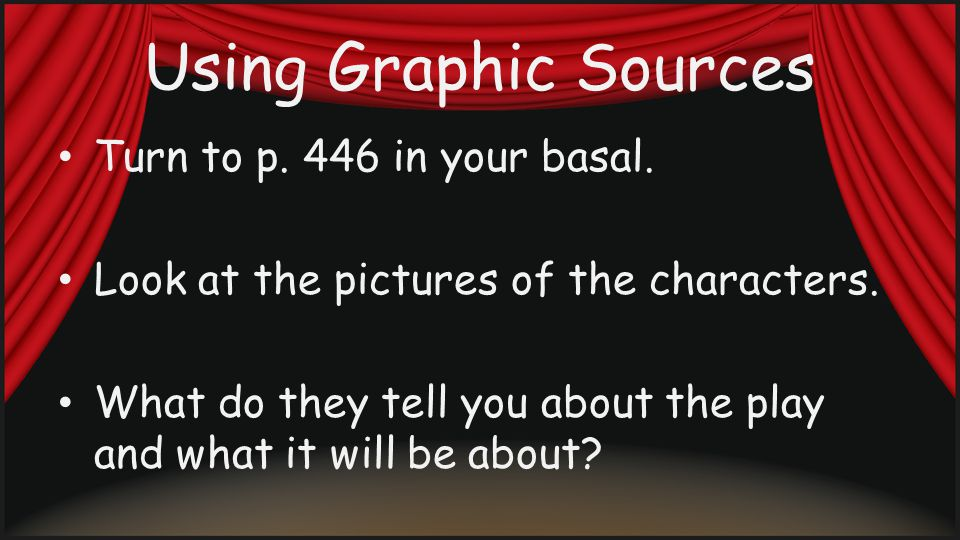 Using Graphic Sources Turn to p. 446 in your basal.