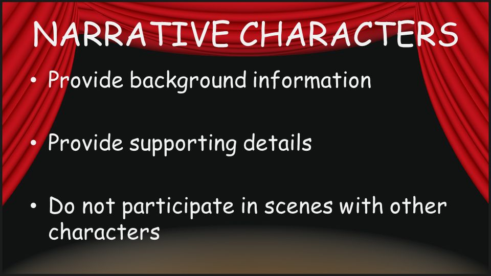 NARRATIVE CHARACTERS Provide background information Provide supporting details Do not participate in scenes with other characters