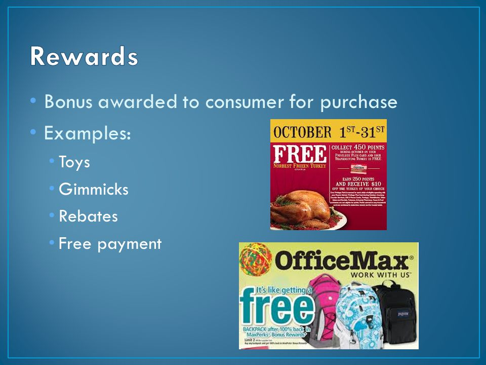 Bonus awarded to consumer for purchase Examples: Toys Gimmicks Rebates Free payment