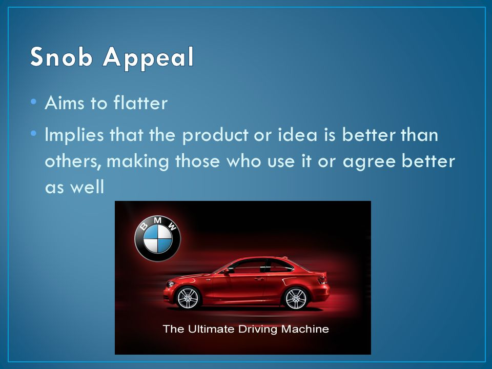 Aims to flatter Implies that the product or idea is better than others, making those who use it or agree better as well