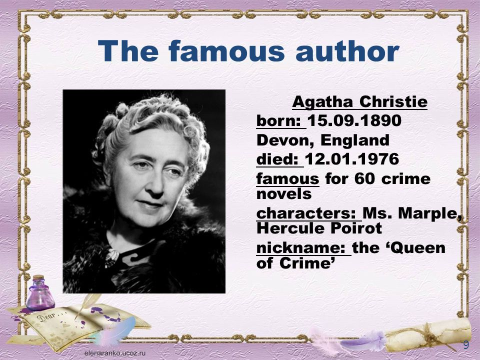 The famous author Agatha Christie born: 15.09.1890 Devon, England died: 12.01.1976 famous for 60 crime novels characters: Ms. Marple, Hercule Poirot n