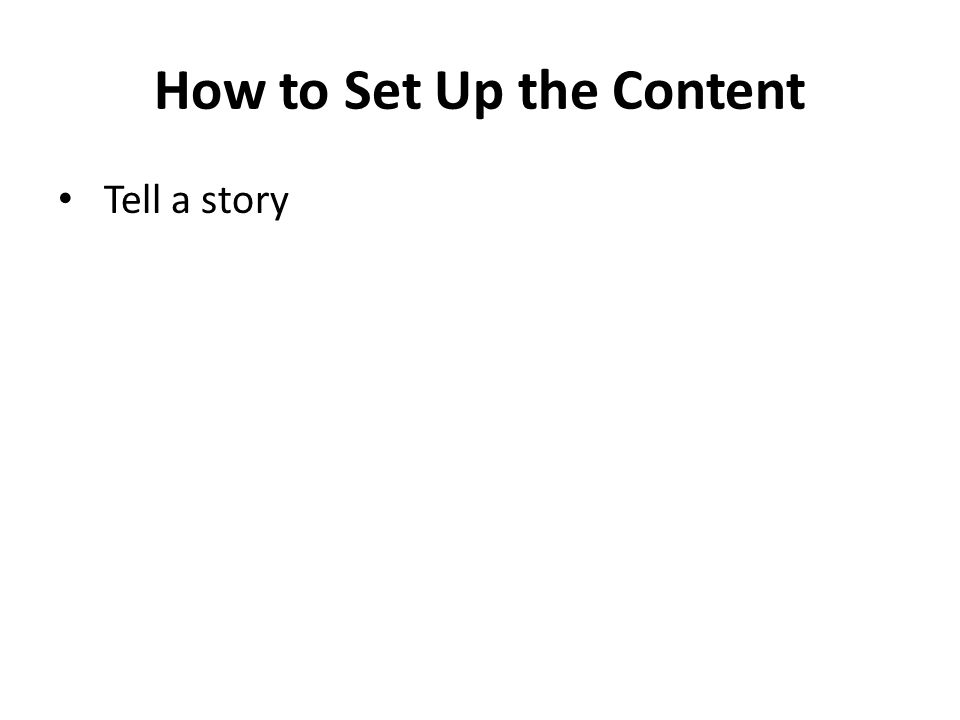 How to Set Up the Content Tell a story