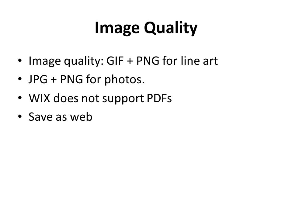 Image Quality Image quality: GIF + PNG for line art JPG + PNG for photos.