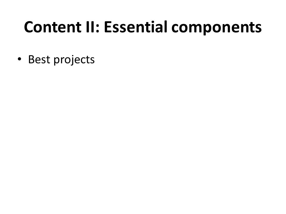 Content II: Essential components Best projects