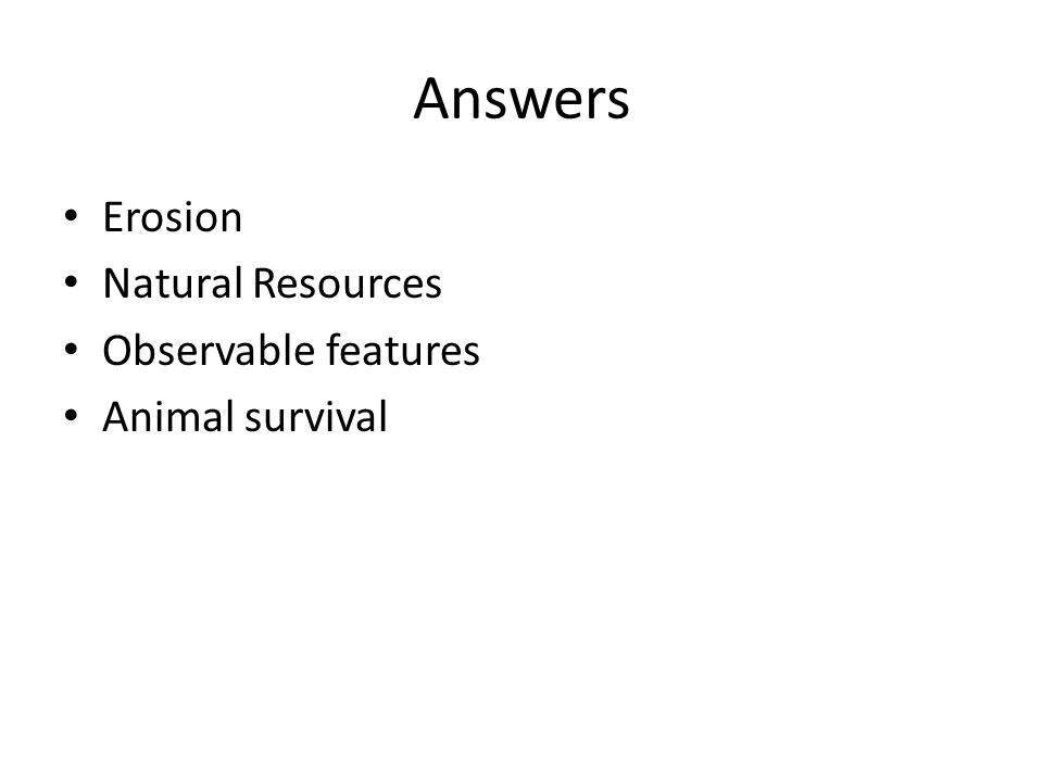 Answers Erosion Natural Resources Observable features Animal survival