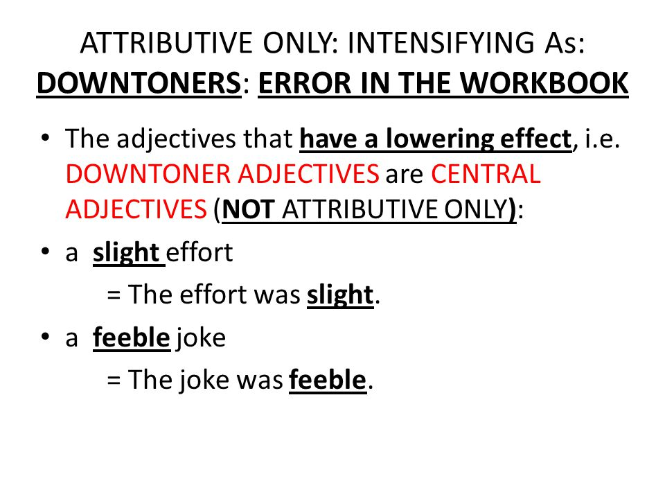 ATTRIBUTIVE ONLY: INTENSIFYING As There are adjectives that have a hightening effect on the noun they modify, or the reverse, lowering effect.