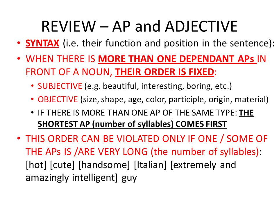 REVIEW – AP and ADJECTIVES An ADJECTIVE PHRASE is a phrase headed by an ADJECTIVE.