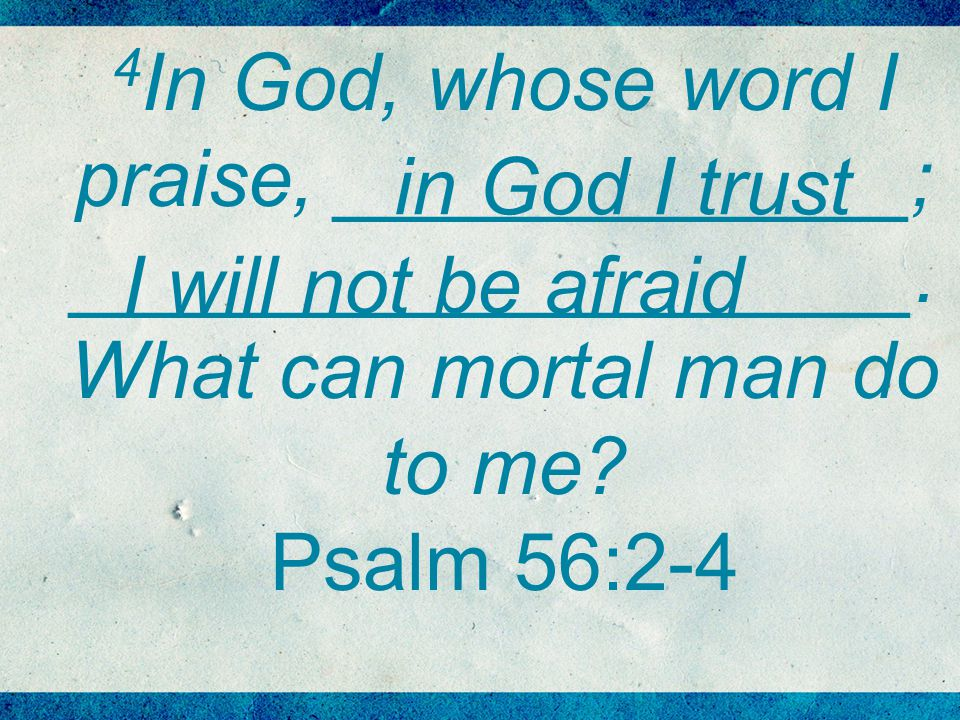 4 In God, whose word I praise, _____________; ___________________.