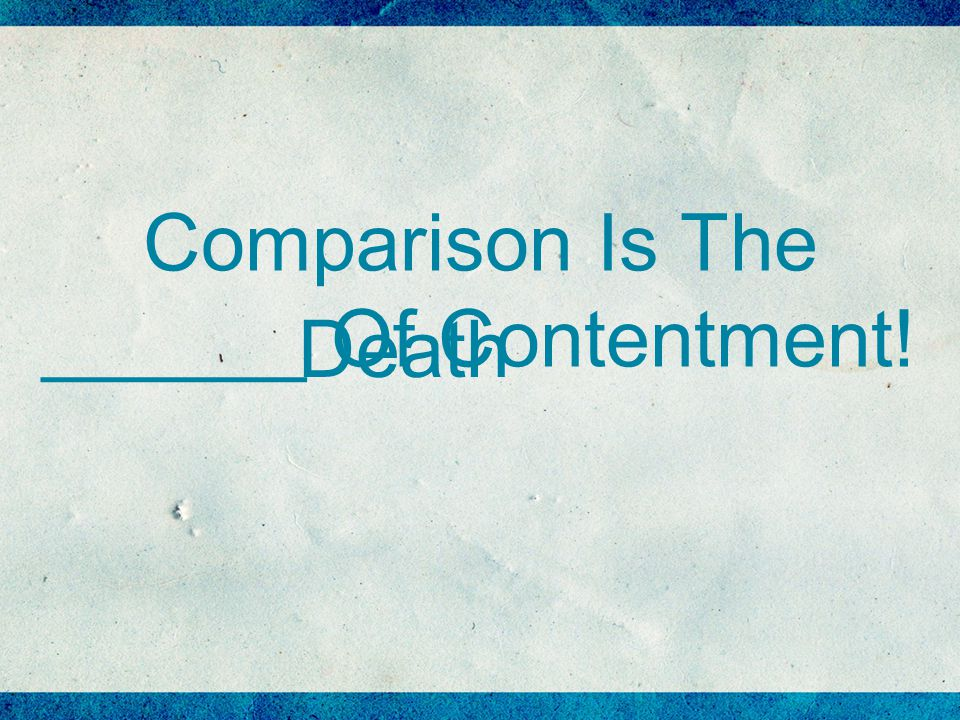 Comparison Is The ______ Of Contentment! Death