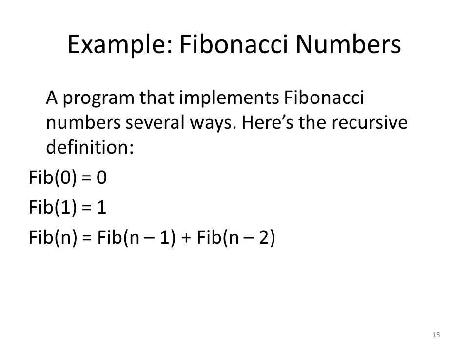 Example: Fibonacci Numbers A program that implements Fibonacci numbers several ways.