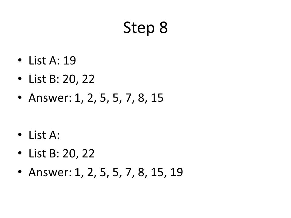 Step 8 List A: 19 List B: 20, 22 Answer: 1, 2, 5, 5, 7, 8, 15 List A: List B: 20, 22 Answer: 1, 2, 5, 5, 7, 8, 15, 19