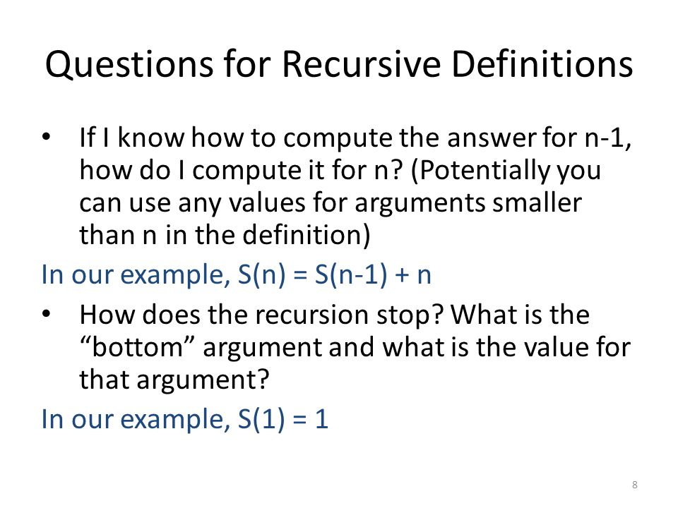 Questions for Recursive Definitions If I know how to compute the answer for n-1, how do I compute it for n.