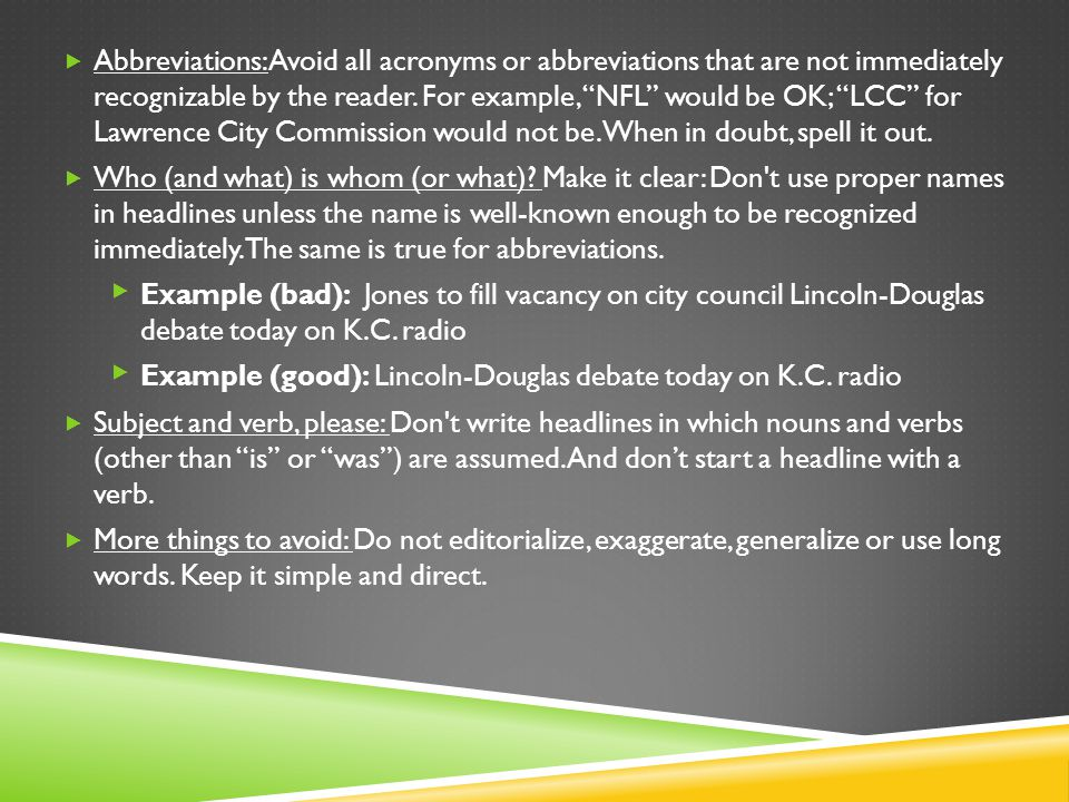  Abbreviations: Avoid all acronyms or abbreviations that are not immediately recognizable by the reader.