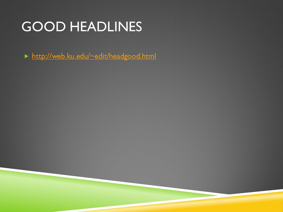 GOOD HEADLINES  http://web.ku.edu/~edit/headgood.html http://web.ku.edu/~edit/headgood.html