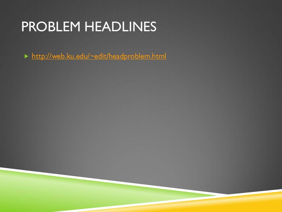 PROBLEM HEADLINES  http://web.ku.edu/~edit/headproblem.html http://web.ku.edu/~edit/headproblem.html