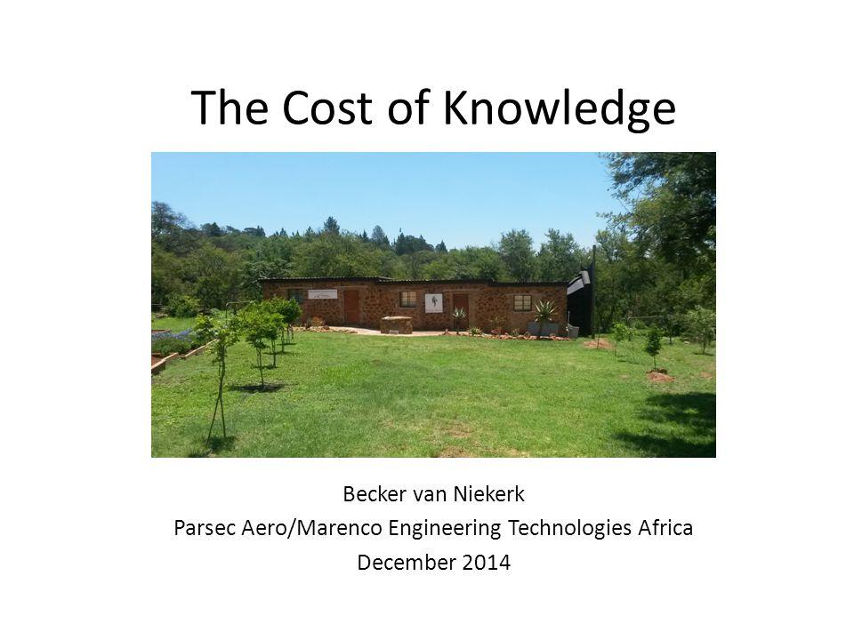 The Cost of Knowledge Becker van Niekerk Parsec Aero/Marenco Engineering Technologies Africa December 2014