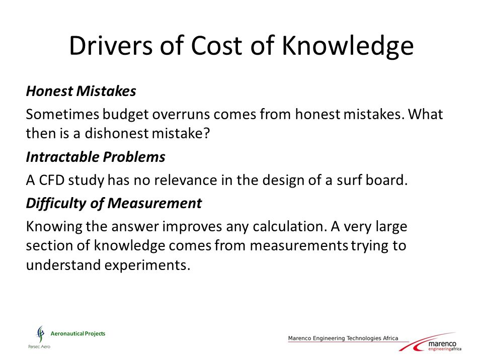 Drivers of Cost of Knowledge Honest Mistakes Sometimes budget overruns comes from honest mistakes.