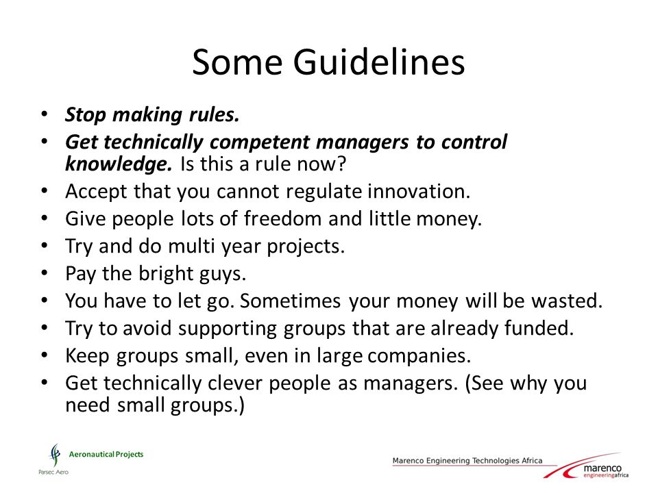Some Guidelines Stop making rules. Get technically competent managers to control knowledge.
