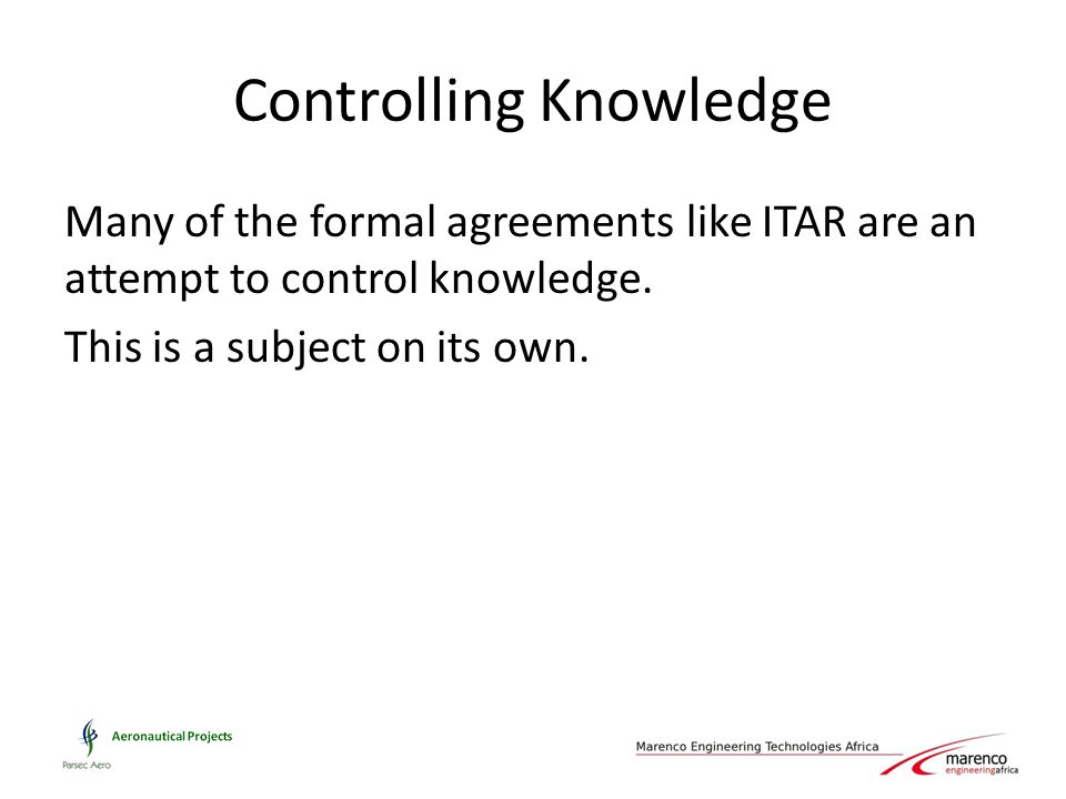 Controlling Knowledge Many of the formal agreements like ITAR are an attempt to control knowledge.
