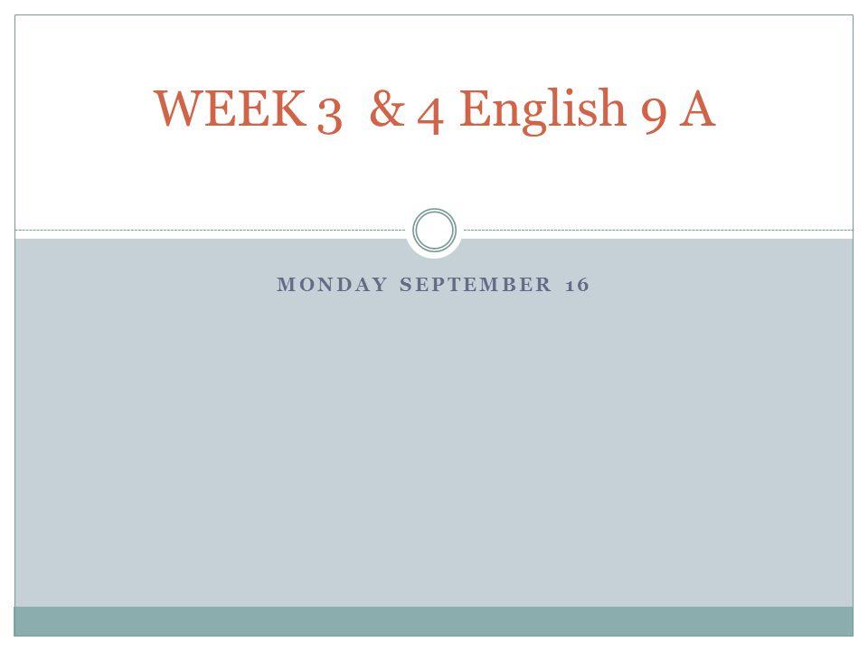 MONDAY SEPTEMBER 16 WEEK 3 & 4 English 9 A
