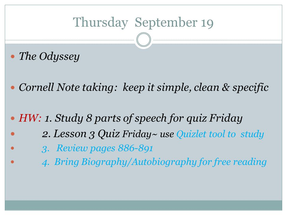 Thursday September 19 The Odyssey Cornell Note taking: keep it simple, clean & specific HW: 1. Study 8 parts of speech for quiz Friday 2. Lesson 3 Qui
