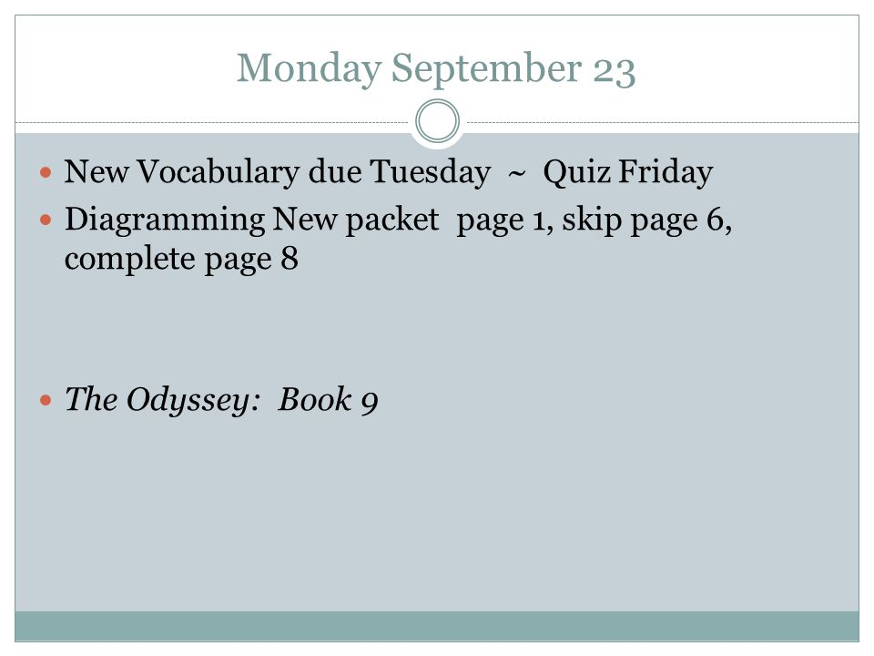 Monday September 23 New Vocabulary due Tuesday ~ Quiz Friday Diagramming New packet page 1, skip page 6, complete page 8 The Odyssey: Book 9