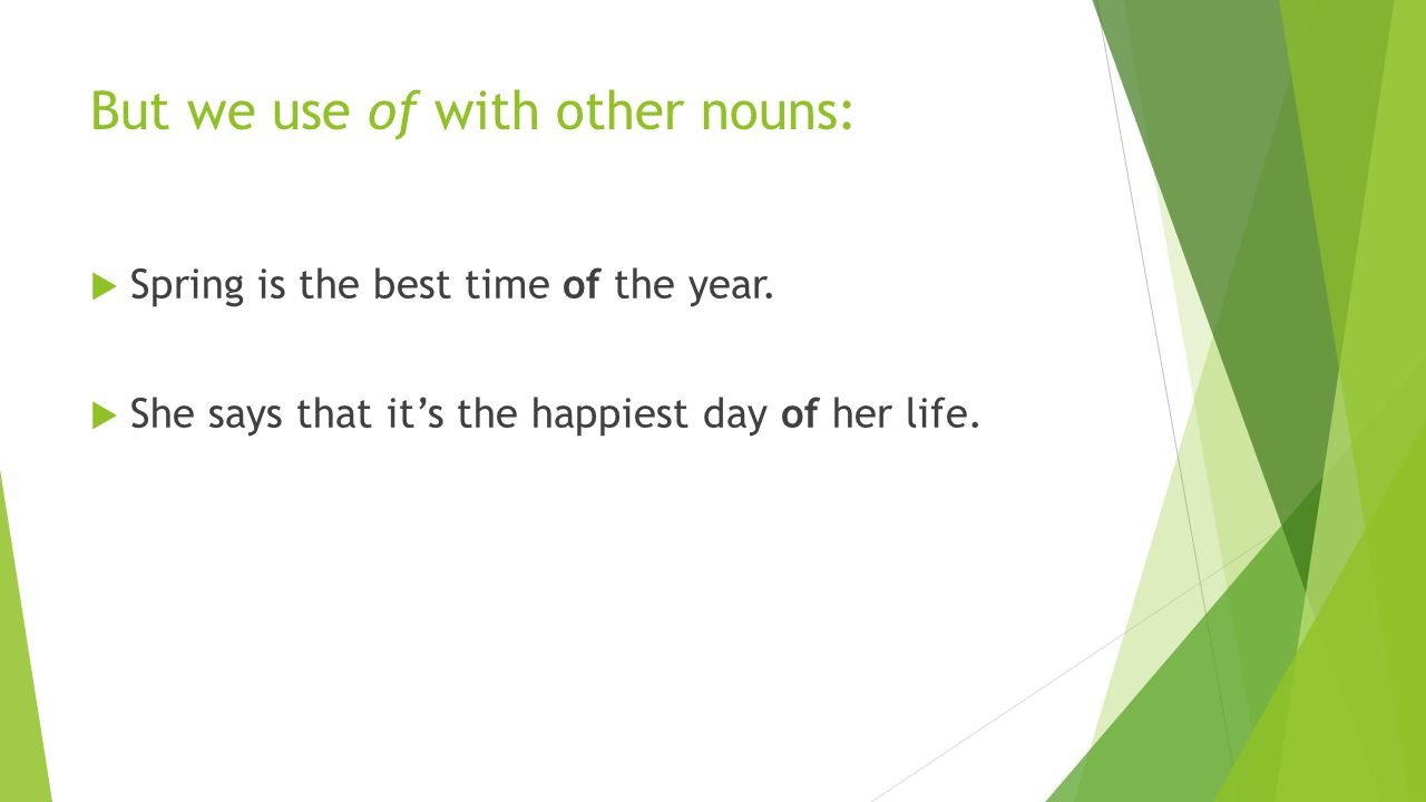 But we use of with other nouns:  Spring is the best time of the year.